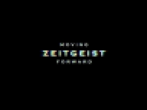 Видеоклип ZEITGEIST: MOVING FORWARD | OFFICIAL RELEASE | 2011