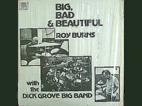 Видеоклип Roy Burns With The Dick Grove Big Band ‎– Big, Bad & Beautiful (1973 Full Album) Rock Jazz