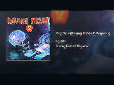 Видеоклип Big Dick (Raving Fields 2 Megamix)