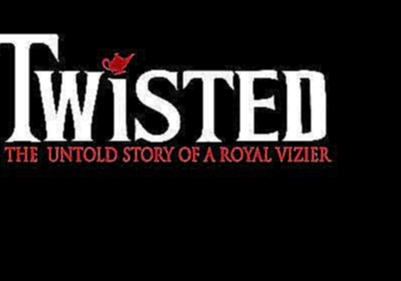 Видеоклип Twisted: The Untold Story of a Royal Vizier (Whole Show)